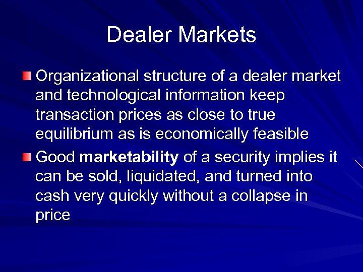 Dealer Markets Organizational structure of a dealer market and technological information keep transaction prices