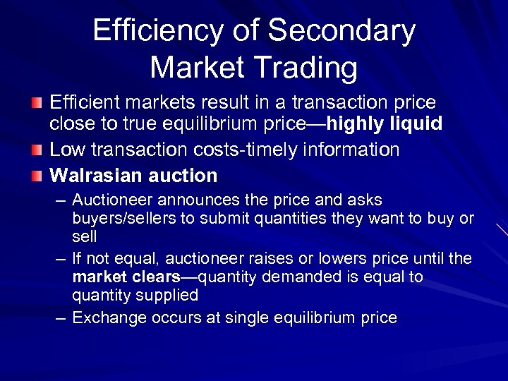 Efficiency of Secondary Market Trading Efficient markets result in a transaction price close to
