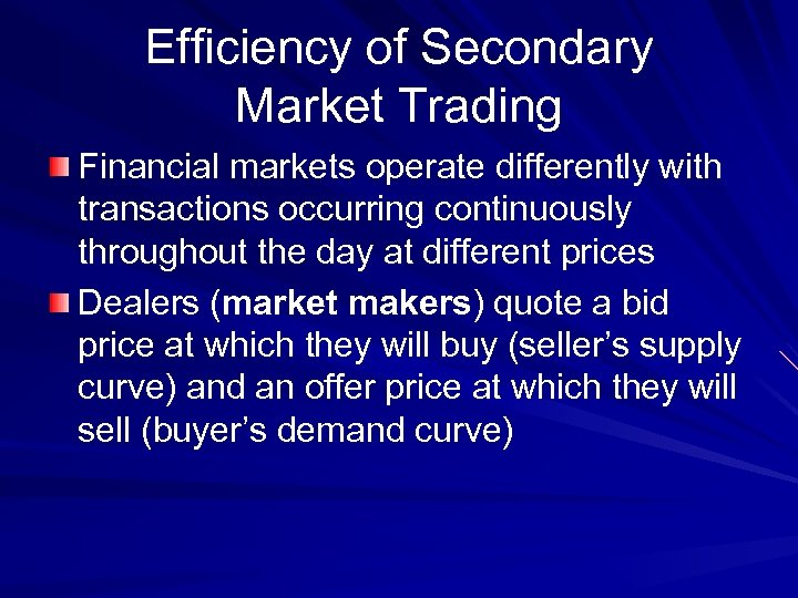 Efficiency of Secondary Market Trading Financial markets operate differently with transactions occurring continuously throughout