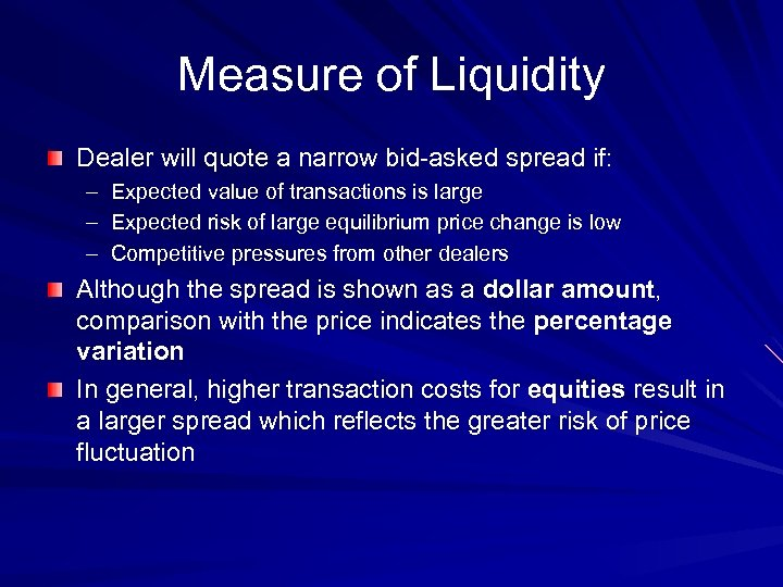 Measure of Liquidity Dealer will quote a narrow bid-asked spread if: – – –