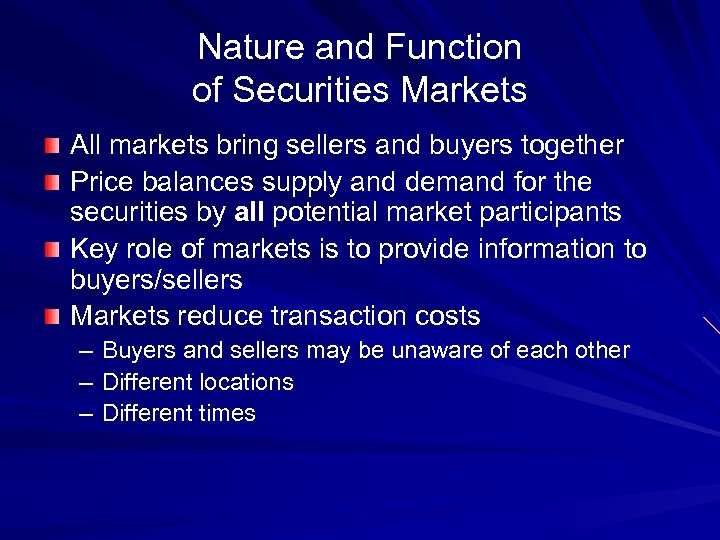 Nature and Function of Securities Markets All markets bring sellers and buyers together Price