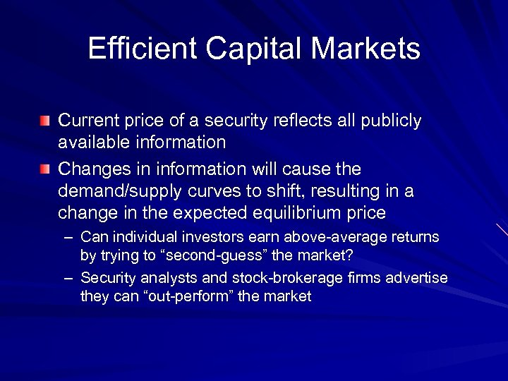 Efficient Capital Markets Current price of a security reflects all publicly available information Changes