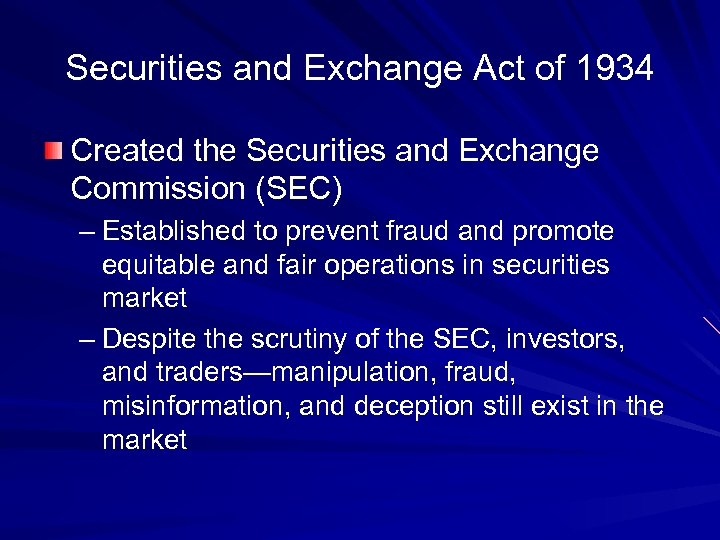 Securities and Exchange Act of 1934 Created the Securities and Exchange Commission (SEC) –