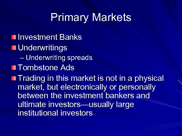 Primary Markets Investment Banks Underwritings – Underwriting spreads Tombstone Ads Trading in this market
