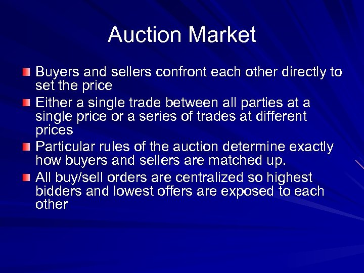Auction Market Buyers and sellers confront each other directly to set the price Either