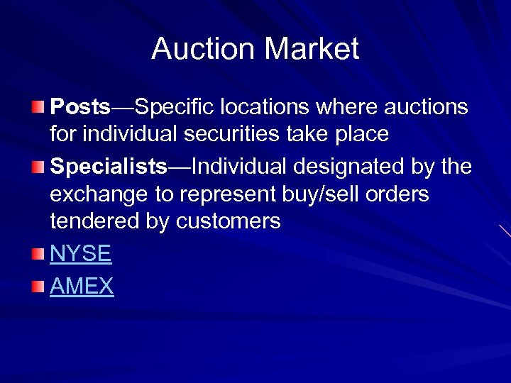 Auction Market Posts—Specific locations where auctions for individual securities take place Specialists—Individual designated by