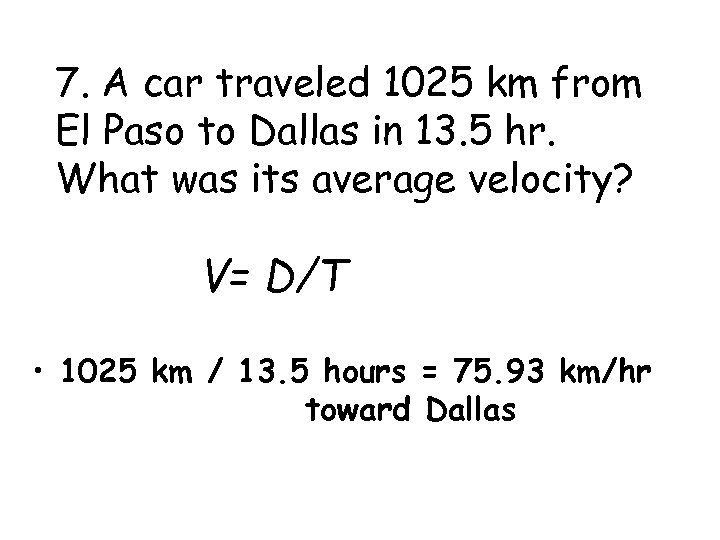 7. A car traveled 1025 km from El Paso to Dallas in 13. 5