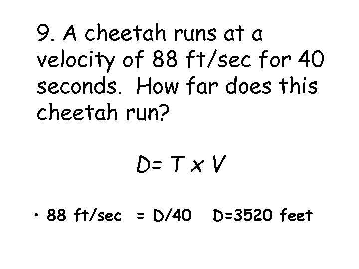 9. A cheetah runs at a velocity of 88 ft/sec for 40 seconds. How