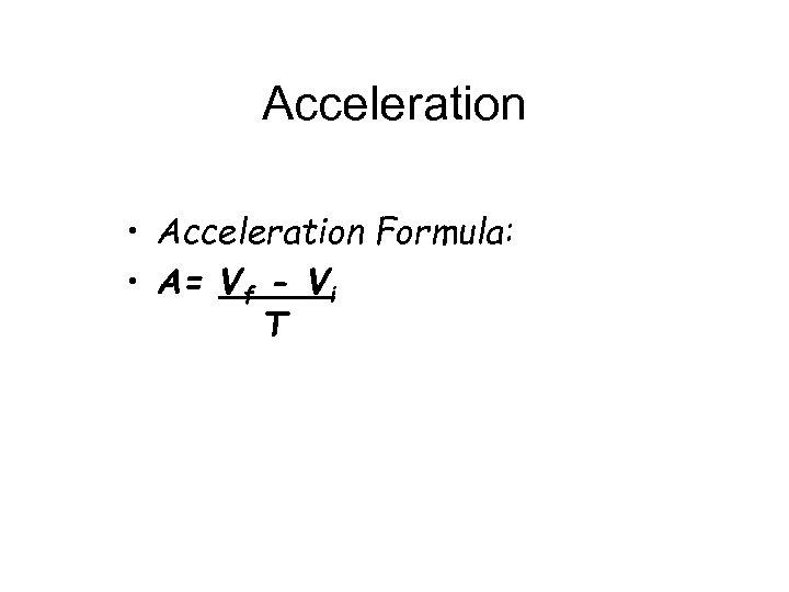 Acceleration • Acceleration Formula: • A= Vf - Vi T