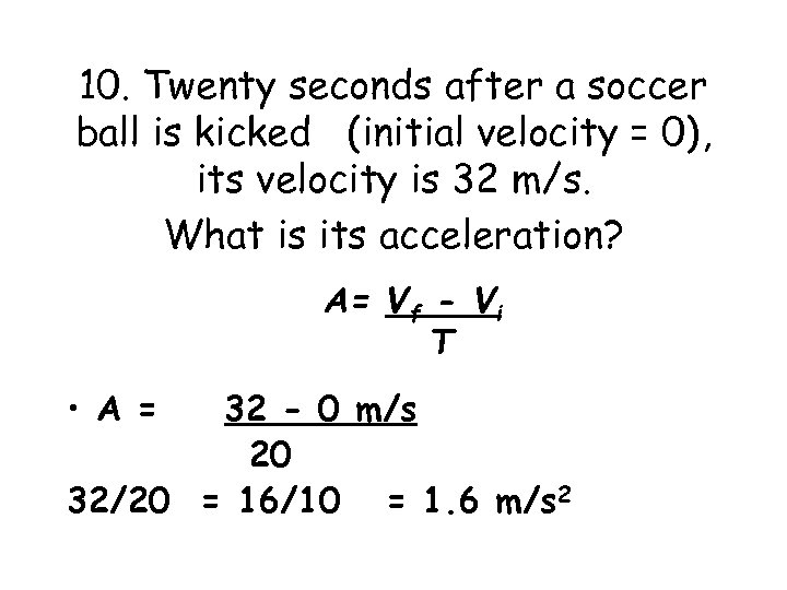10. Twenty seconds after a soccer ball is kicked (initial velocity = 0), its
