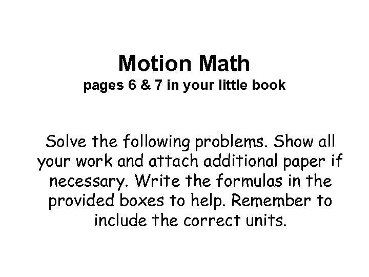 Motion Math pages 6 & 7 in your little book Solve the following problems.