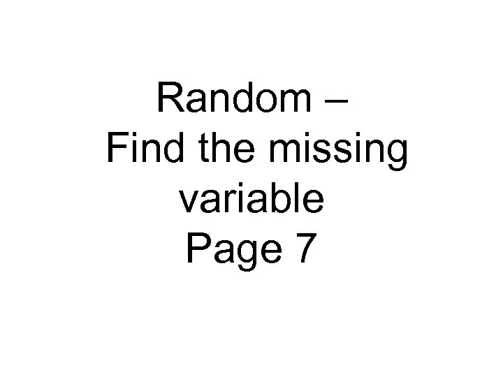 Random – Find the missing variable Page 7