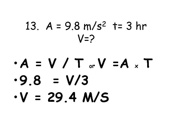 13. A = 9. 8 m/s 2 t= 3 hr V=? • A =