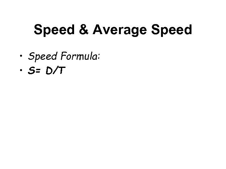 Speed & Average Speed • Speed Formula: • S= D/T