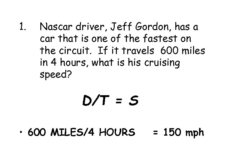 1. Nascar driver, Jeff Gordon, has a car that is one of the fastest