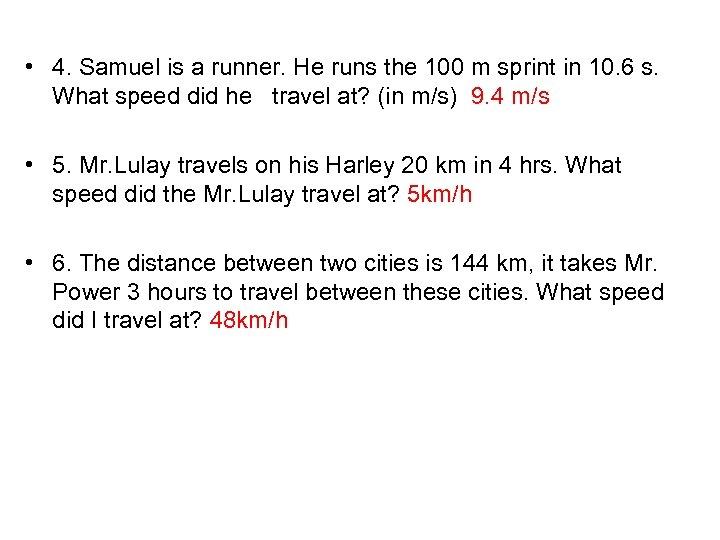 • 4. Samuel is a runner. He runs the 100 m sprint in