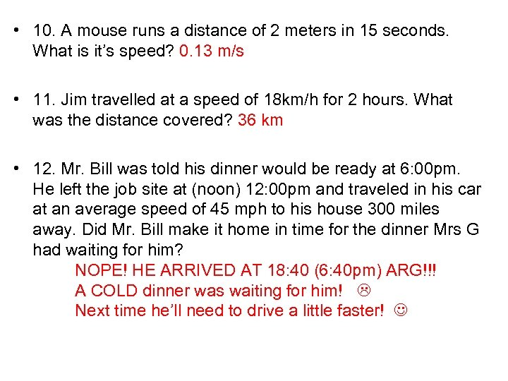 • 10. A mouse runs a distance of 2 meters in 15 seconds.