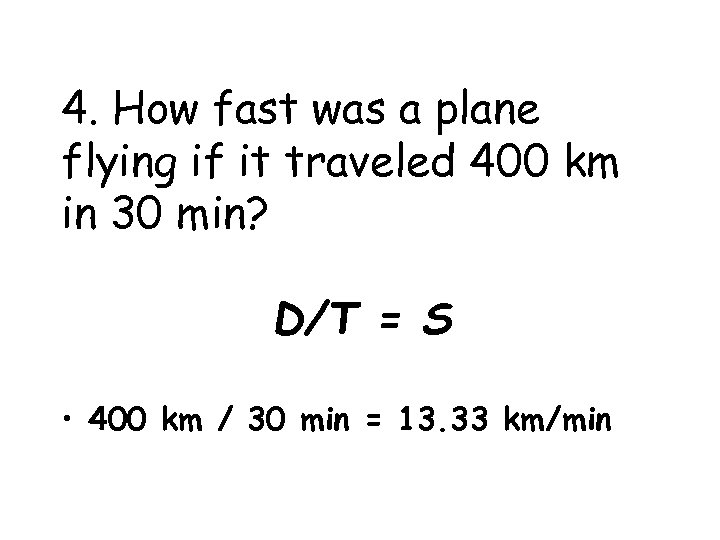 4. How fast was a plane flying if it traveled 400 km in 30