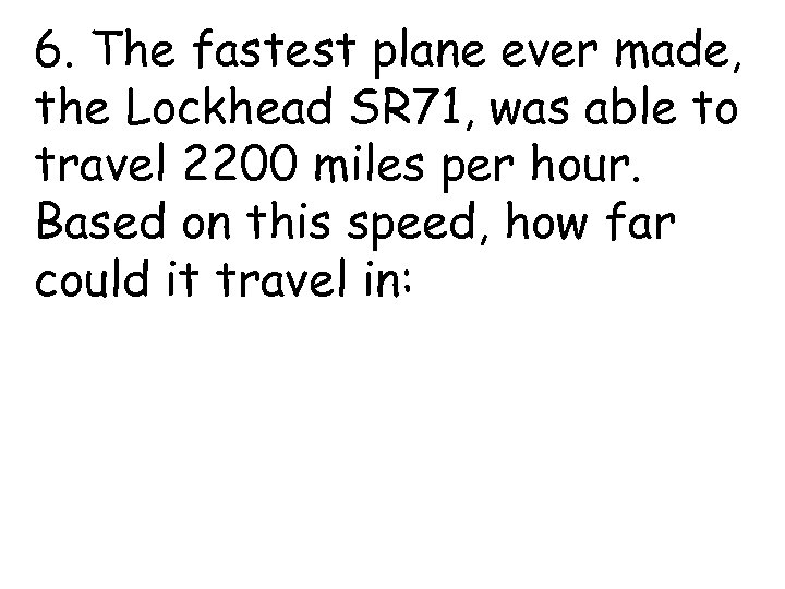 6. The fastest plane ever made, the Lockhead SR 71, was able to travel