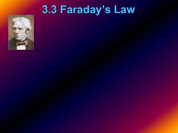 3. 3 Faraday's Law