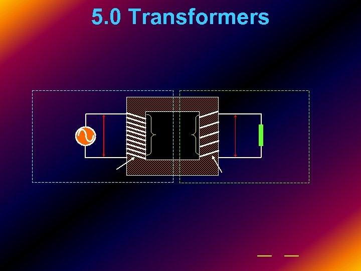 5. 0 Transformers