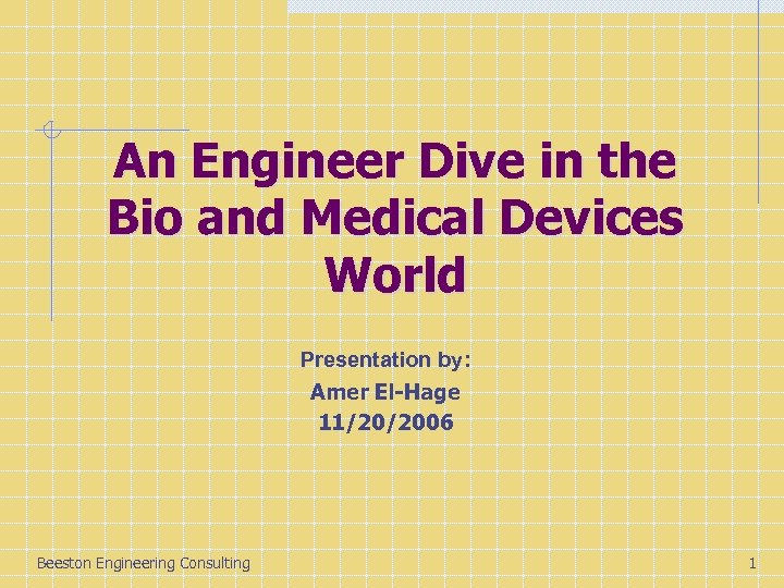 An Engineer Dive in the Bio and Medical Devices World Presentation by: Amer El-Hage
