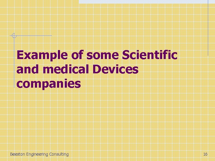 Example of some Scientific and medical Devices companies Beeston Engineering Consulting 16