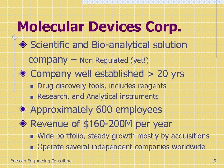 Molecular Devices Corp. Scientific and Bio-analytical solution company – Non Regulated (yet!) Company well