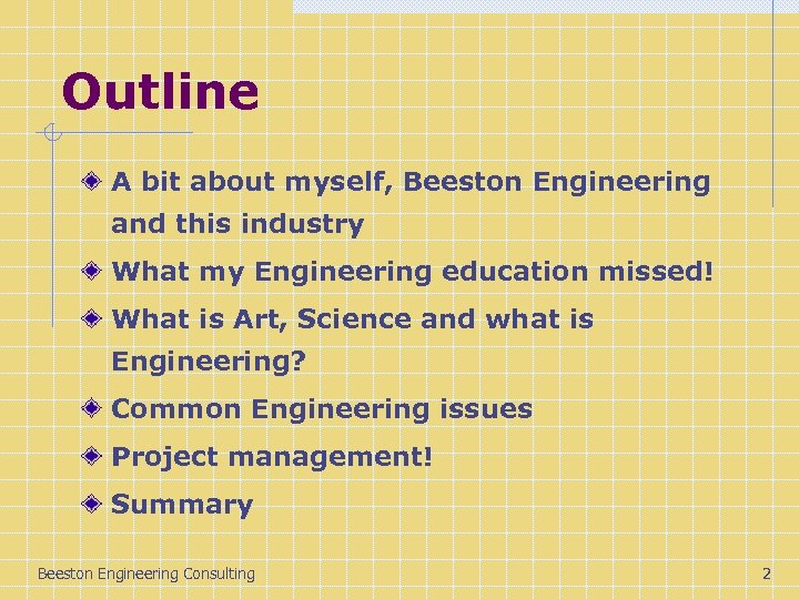 Outline A bit about myself, Beeston Engineering and this industry What my Engineering education