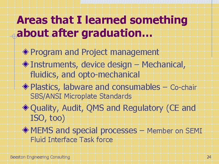 Areas that I learned something about after graduation… Program and Project management Instruments, device