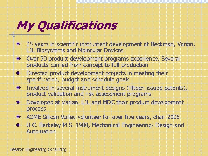 My Qualifications 25 years in scientific instrument development at Beckman, Varian, LJL Biosystems and