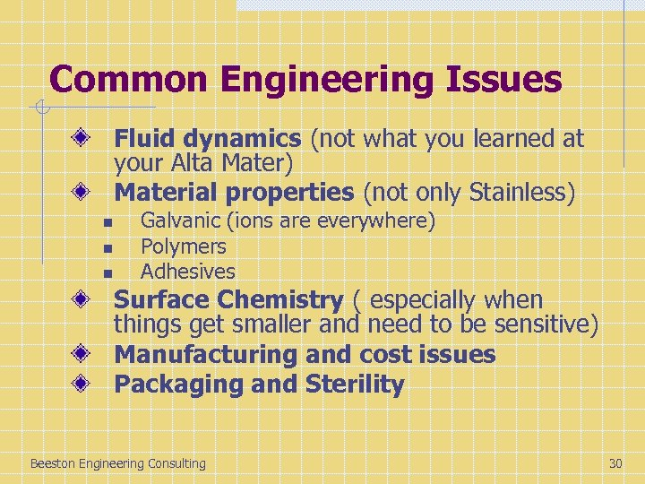 Common Engineering Issues Fluid dynamics (not what you learned at your Alta Mater) Material