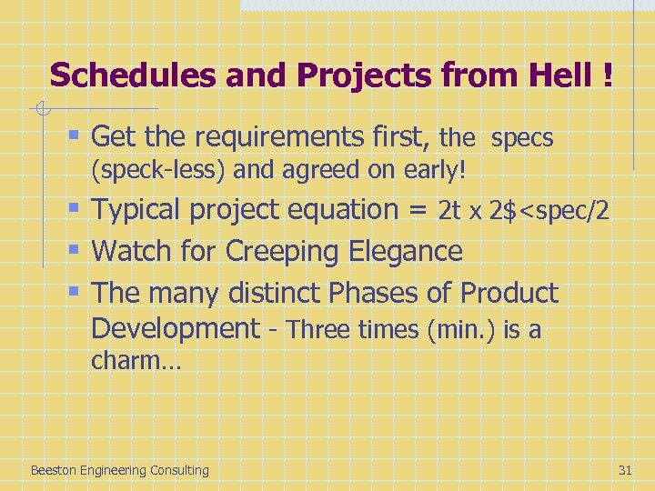 Schedules and Projects from Hell ! § Get the requirements first, the specs (speck-less)