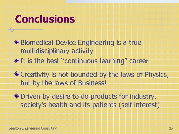"""Conclusions Biomedical Device Engineering is a true multidisciplinary activity It is the best """"continuous"""