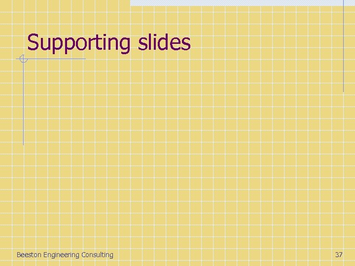 Supporting slides Beeston Engineering Consulting 37