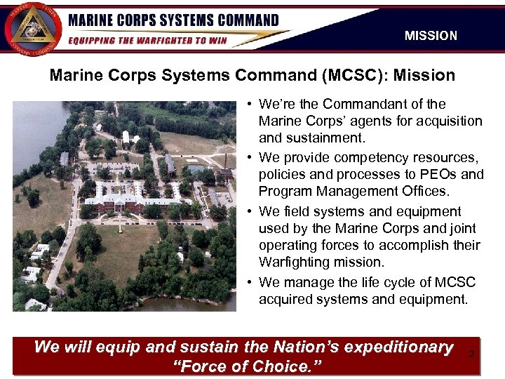 MISSION Marine Corps Systems Command (MCSC): Mission • We're the Commandant of the Marine