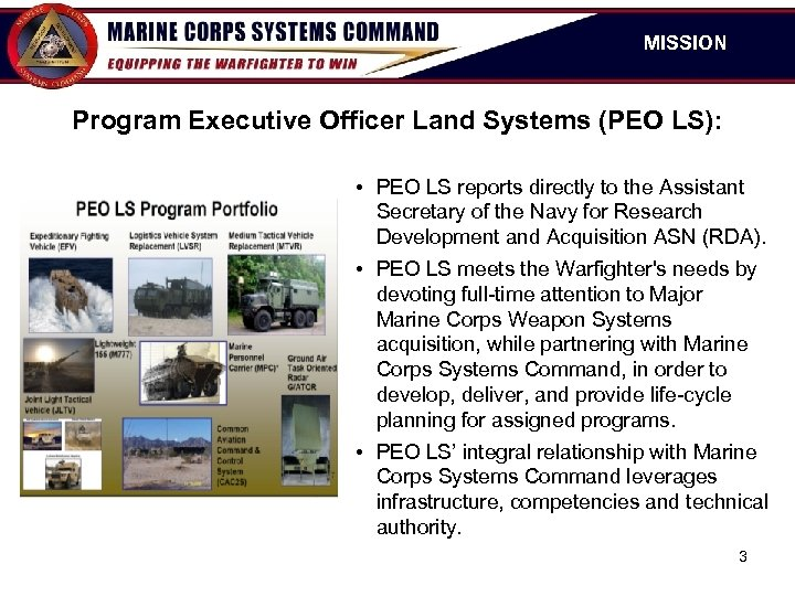 MISSION Program Executive Officer Land Systems (PEO LS): • PEO LS reports directly to