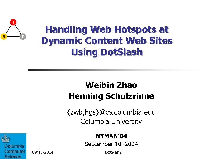 Handling Web Hotspots at Dynamic Content Web Sites Using Dot. Slash Weibin Zhao Henning