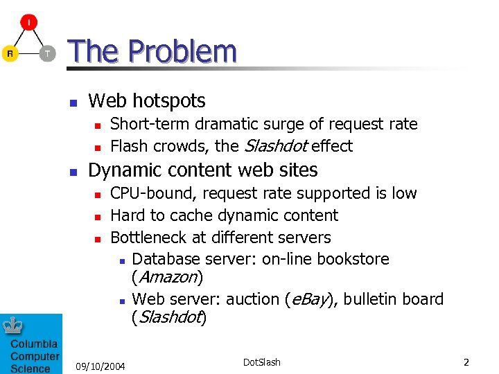 The Problem n Web hotspots n n n Short-term dramatic surge of request rate