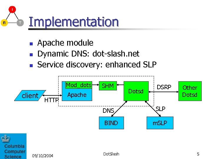 Implementation n Apache module Dynamic DNS: dot-slash. net Service discovery: enhanced SLP Mod_dots client