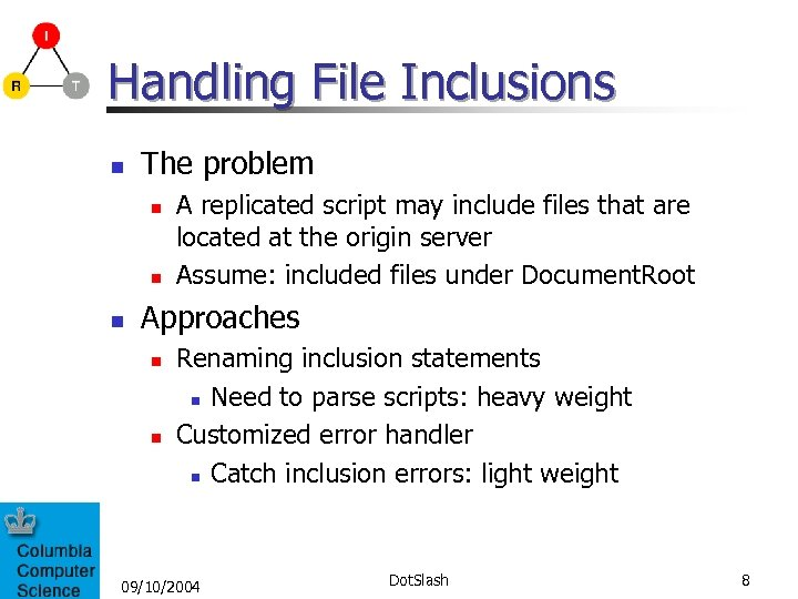 Handling File Inclusions n The problem n n n A replicated script may include