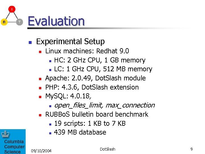 Evaluation n Experimental Setup n n Linux machines: Redhat 9. 0 n HC: 2