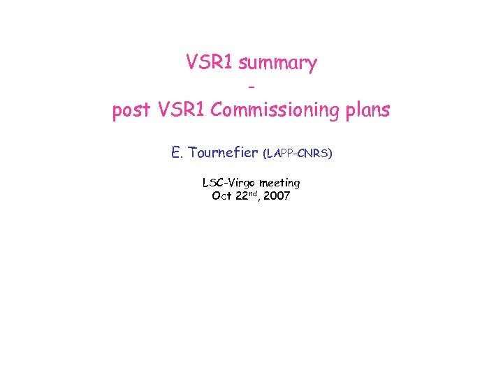 VSR 1 summary post VSR 1 Commissioning plans E. Tournefier (LAPP-CNRS) LSC-Virgo meeting Oct