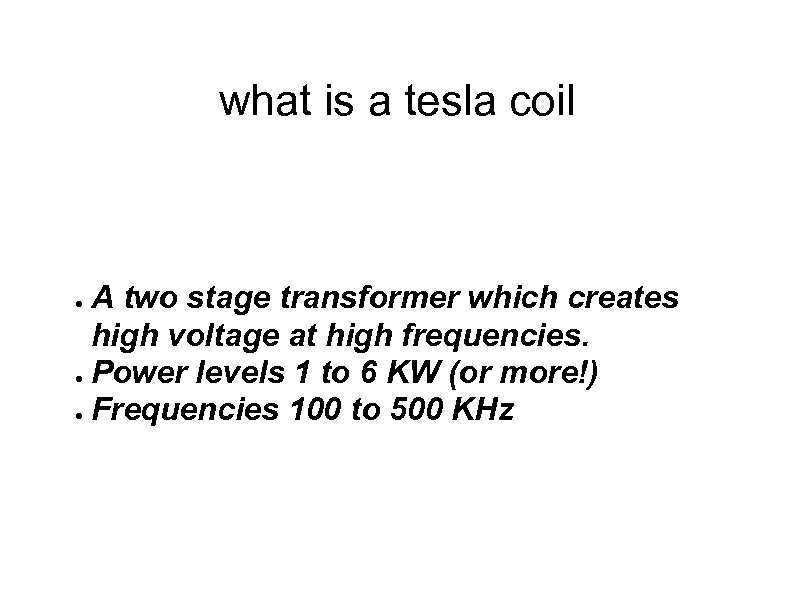 what is a tesla coil A two stage transformer which creates high voltage at
