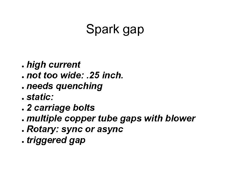 Spark gap high current ● not too wide: . 25 inch. ● needs quenching