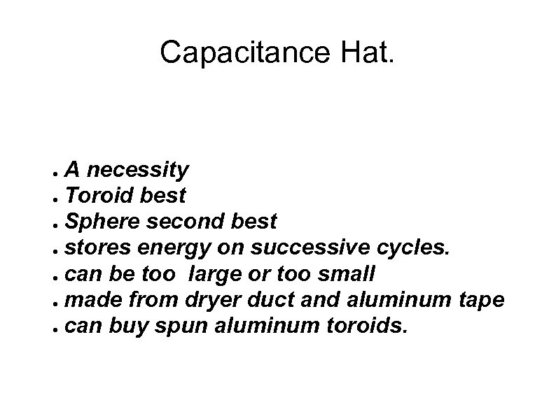 Capacitance Hat. A necessity ● Toroid best ● Sphere second best ● stores energy