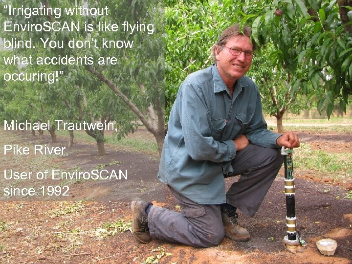 """Irrigating without Enviro. SCAN is like flying blind. You don't know what accidents are"