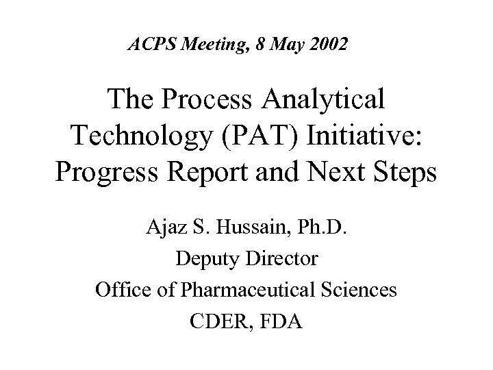 ACPS Meeting, 8 May 2002 The Process Analytical Technology (PAT) Initiative: Progress Report and