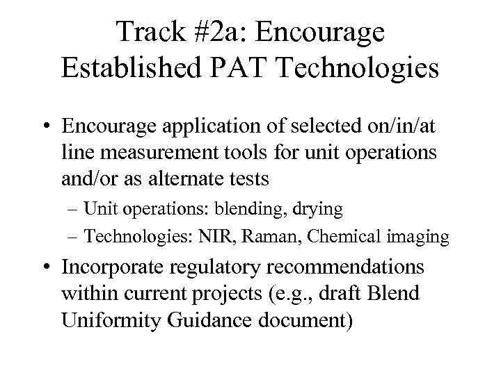 Track #2 a: Encourage Established PAT Technologies • Encourage application of selected on/in/at line