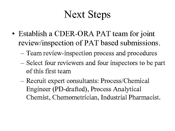Next Steps • Establish a CDER-ORA PAT team for joint review/inspection of PAT based